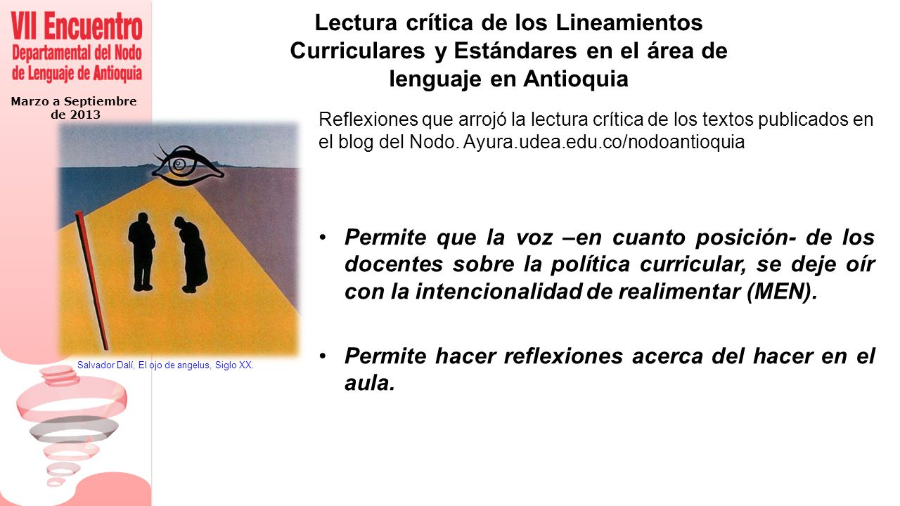 Marzo a Septiembre de 2013 Lectura crítica de los Lineamientos Curriculares y Estándares en el área de lenguaje en Antioquia Reflexiones que arrojó la lectura crítica de los textos publicados en el blog del Nodo.