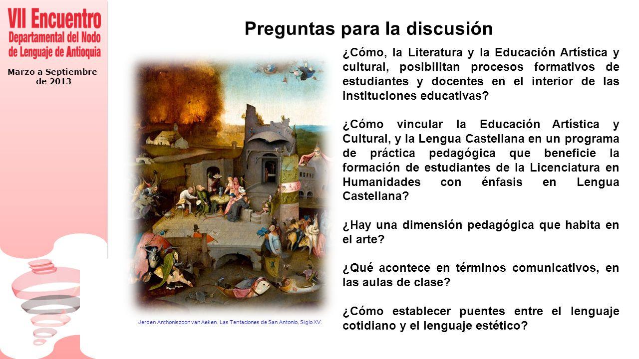 Marzo a Septiembre de 2013 Preguntas para la discusión Jeroen Anthoniszoon van Aeken, Las Tentaciones de San Antonio, Siglo XV.