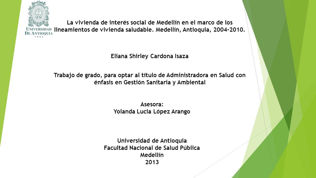 La vivienda de interés social de Medellín en el marco de los lineamientos de vivienda saludable. Medellín, Antioquia, 2004-2010. Eliana Shirley Cardon