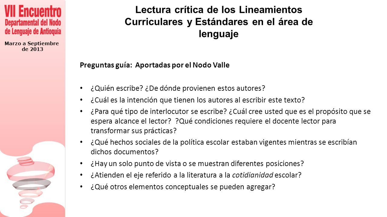 Marzo a Septiembre de 2013 Lectura crítica de los Lineamientos Curriculares y Estándares en el área de lenguaje Preguntas guía: Aportadas por el Nodo