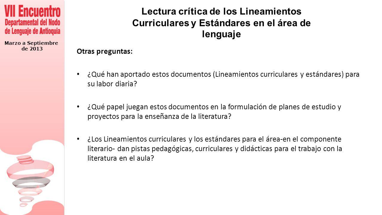 Marzo a Septiembre de 2013 Lectura crítica de los Lineamientos Curriculares y Estándares en el área de lenguaje Otras preguntas: ¿Qué han aportado est