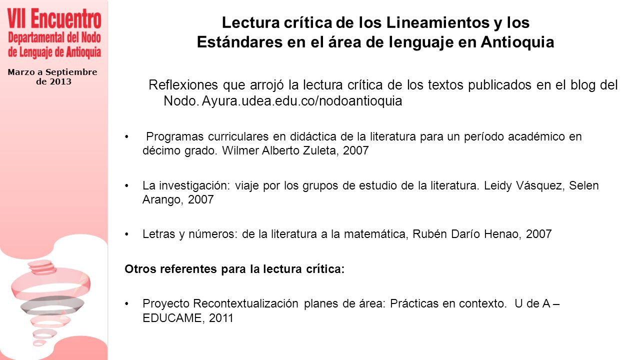 Marzo a Septiembre de 2013 Lectura crítica de los Lineamientos y los Estándares en el área de lenguaje en Antioquia Reflexiones que arrojó la lectura crítica de los textos publicados en el blog del Nodo.