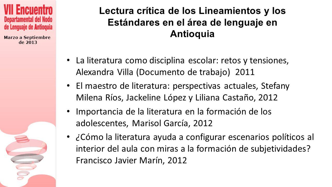 Marzo a Septiembre de 2013 Lectura crítica de los Lineamientos y los Estándares en el área de lenguaje en Antioquia La literatura como disciplina esco