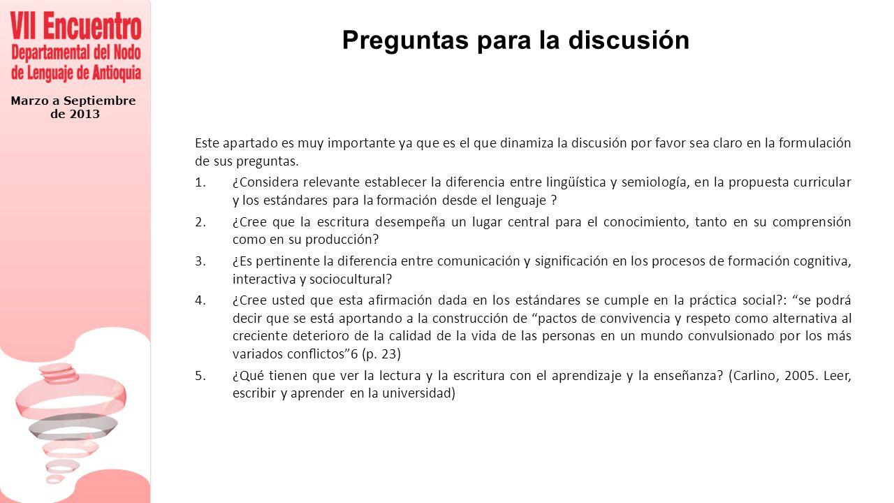 Marzo a Septiembre de 2013 Preguntas para la discusión Este apartado es muy importante ya que es el que dinamiza la discusión por favor sea claro en la formulación de sus preguntas.