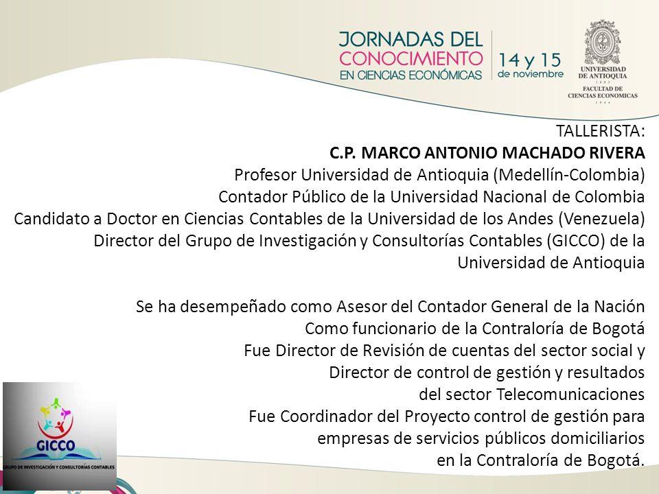 TALLERISTA: C.P. MARCO ANTONIO MACHADO RIVERA Profesor Universidad de Antioquia (Medellín-Colombia) Contador Público de la Universidad Nacional de Col