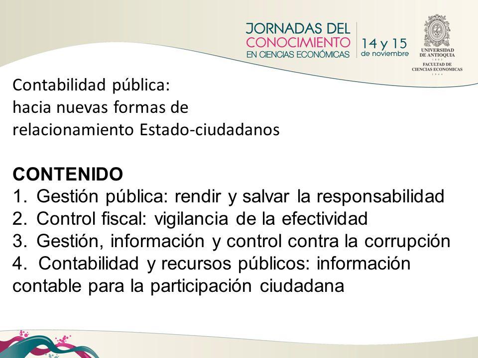 Contabilidad pública: hacia nuevas formas de relacionamiento Estado-ciudadanos CONTENIDO 1.Gestión pública: rendir y salvar la responsabilidad 2.Contr