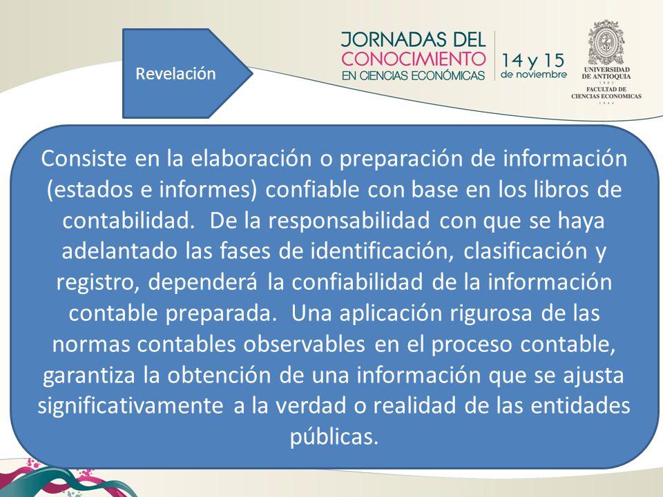 Revelación Consiste en la elaboración o preparación de información (estados e informes) confiable con base en los libros de contabilidad. De la respon