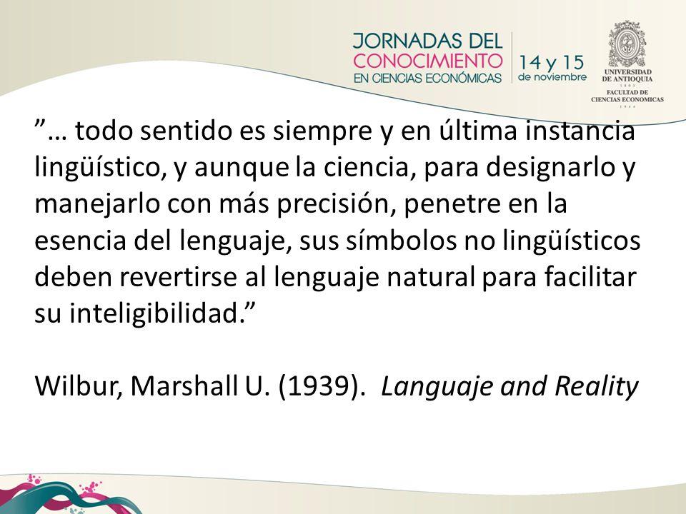 … todo sentido es siempre y en última instancia lingüístico, y aunque la ciencia, para designarlo y manejarlo con más precisión, penetre en la esencia