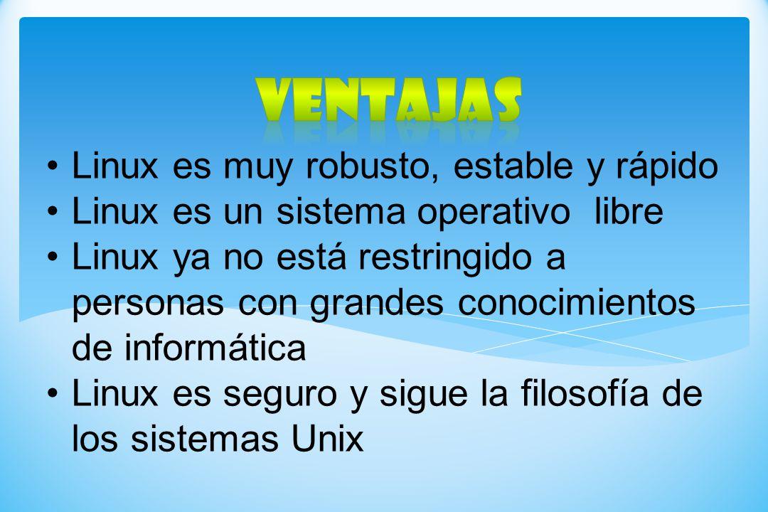 Linux es muy robusto, estable y rápido Linux es un sistema operativo libre Linux ya no está restringido a personas con grandes conocimientos de inform