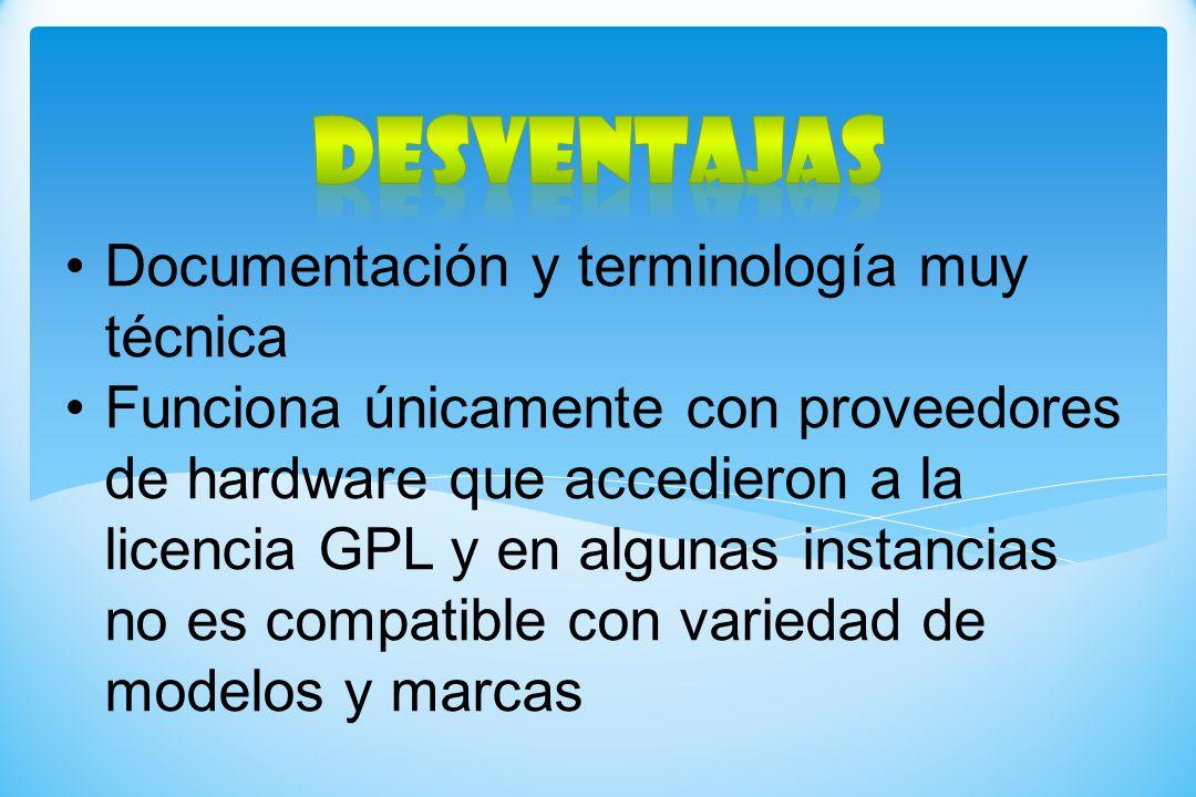 Documentación y terminología muy técnica Funciona únicamente con proveedores de hardware que accedieron a la licencia GPL y en algunas instancias no e