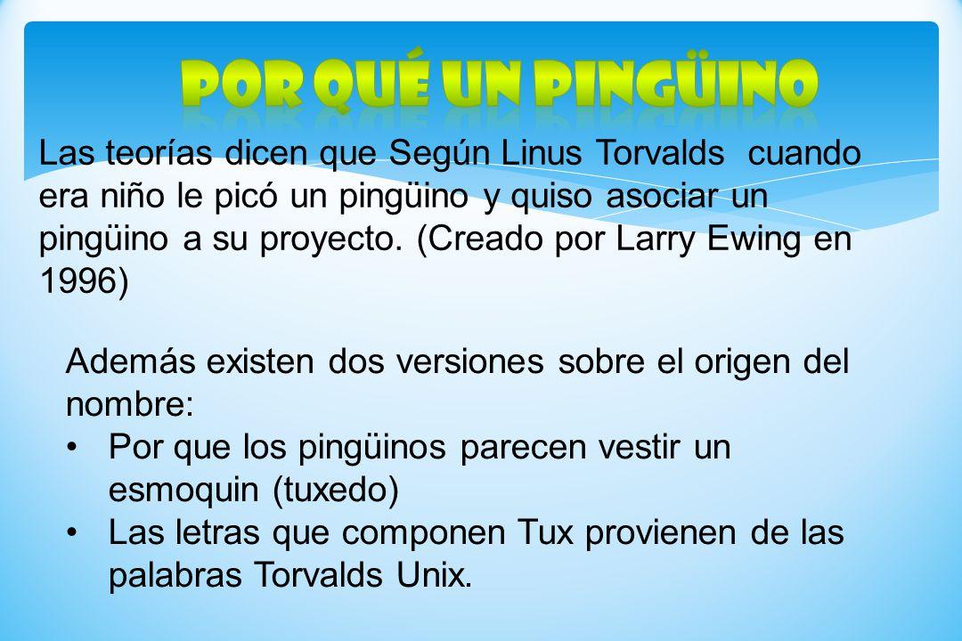 Las teorías dicen que Según Linus Torvalds cuando era niño le picó un pingüino y quiso asociar un pingüino a su proyecto. (Creado por Larry Ewing en 1