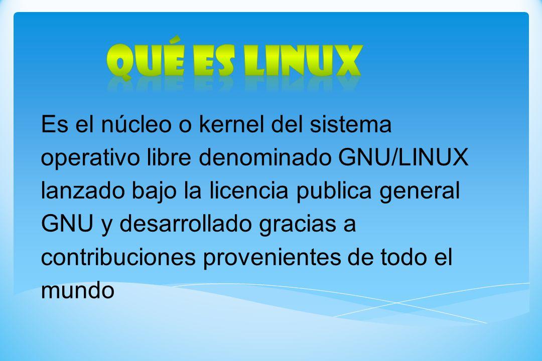 Es el núcleo o kernel del sistema operativo libre denominado GNU/LINUX lanzado bajo la licencia publica general GNU y desarrollado gracias a contribuc