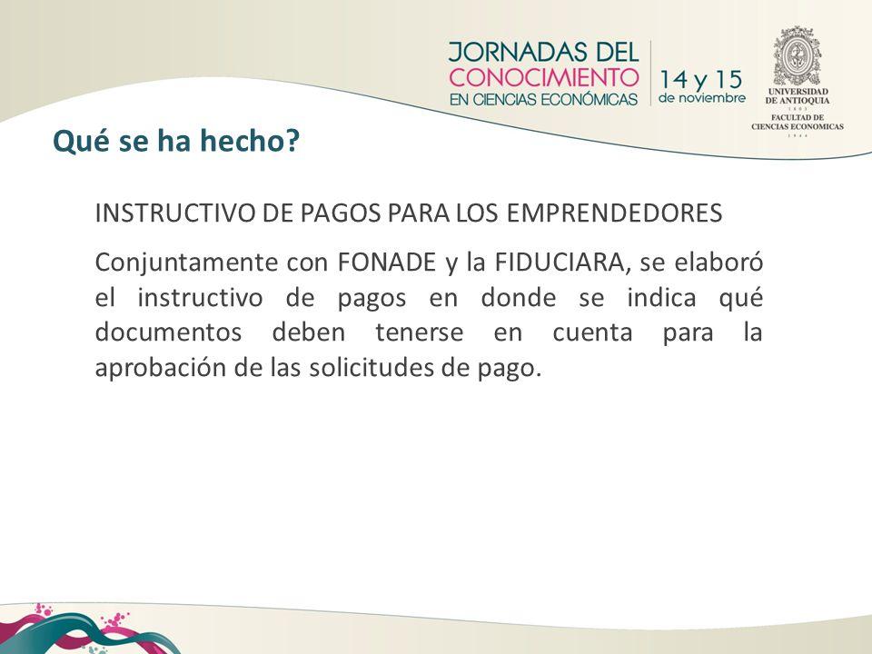INSTRUCTIVO DE PAGOS PARA LOS EMPRENDEDORES Conjuntamente con FONADE y la FIDUCIARA, se elaboró el instructivo de pagos en donde se indica qué documen
