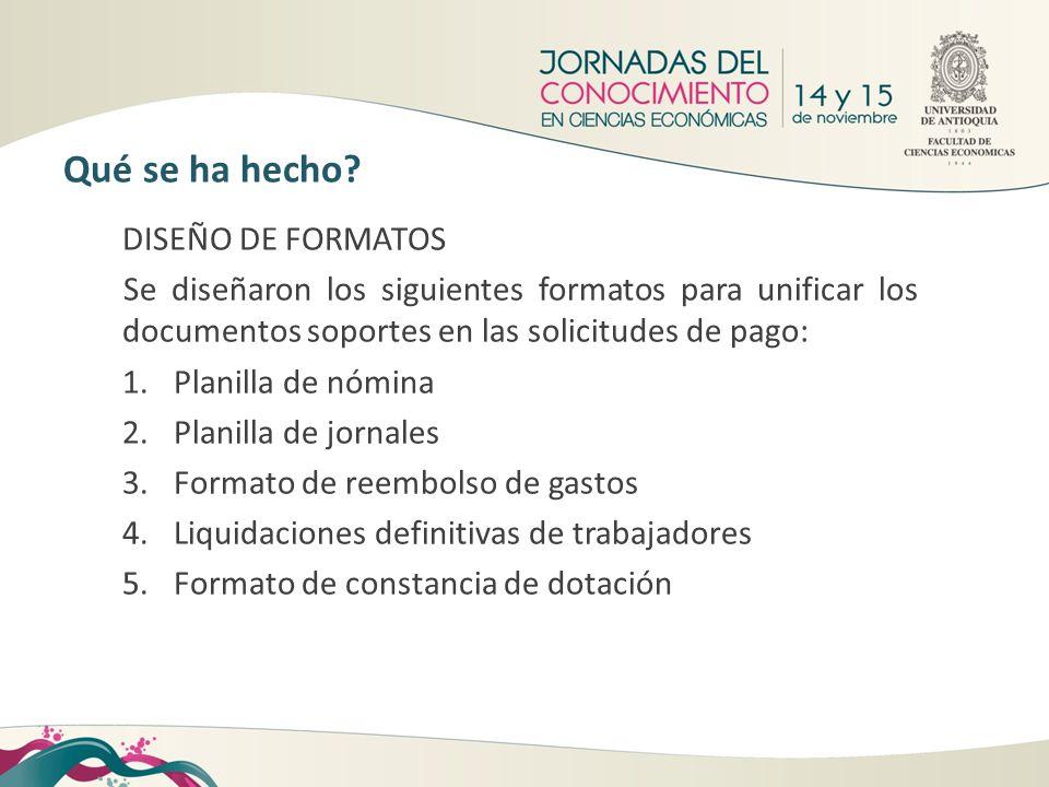 DISEÑO DE FORMATOS Se diseñaron los siguientes formatos para unificar los documentos soportes en las solicitudes de pago: 1.Planilla de nómina 2.Plani