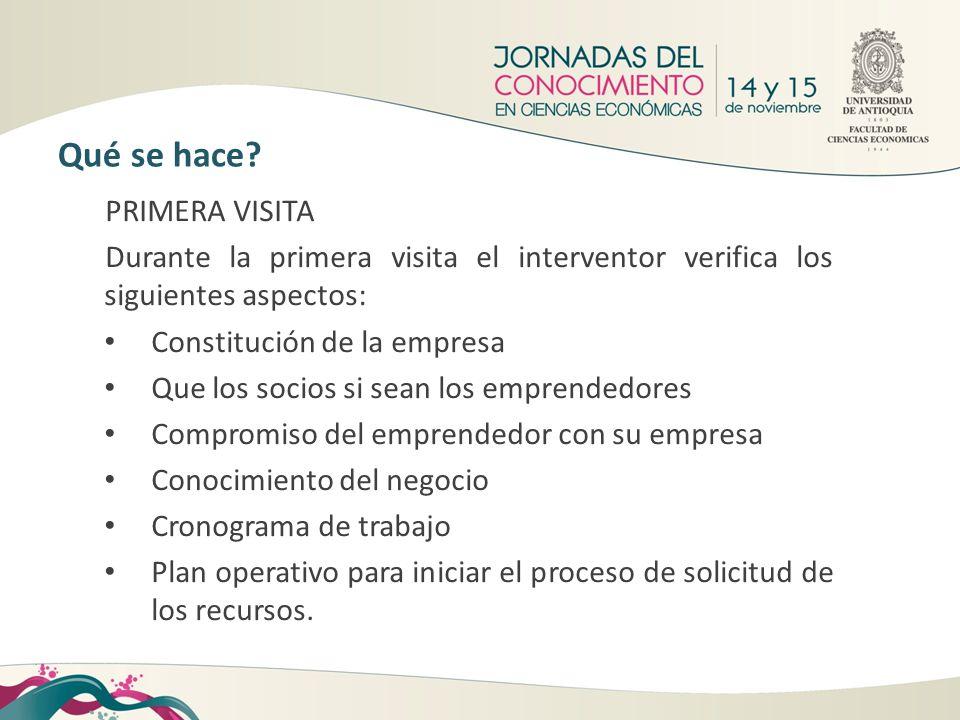 PRIMERA VISITA Durante la primera visita el interventor verifica los siguientes aspectos: Constitución de la empresa Que los socios si sean los empren