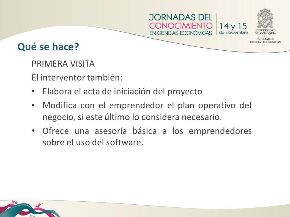 PRIMERA VISITA El interventor también: Elabora el acta de iniciación del proyecto Modifica con el emprendedor el plan operativo del negocio, si este ú