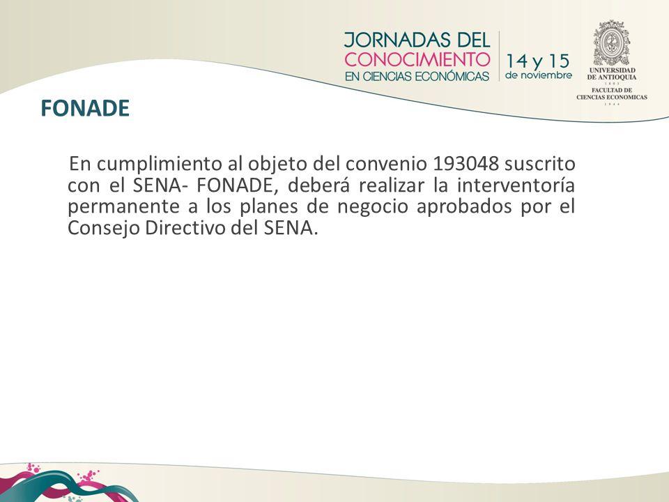 En cumplimiento al objeto del convenio 193048 suscrito con el SENA- FONADE, deberá realizar la interventoría permanente a los planes de negocio aproba