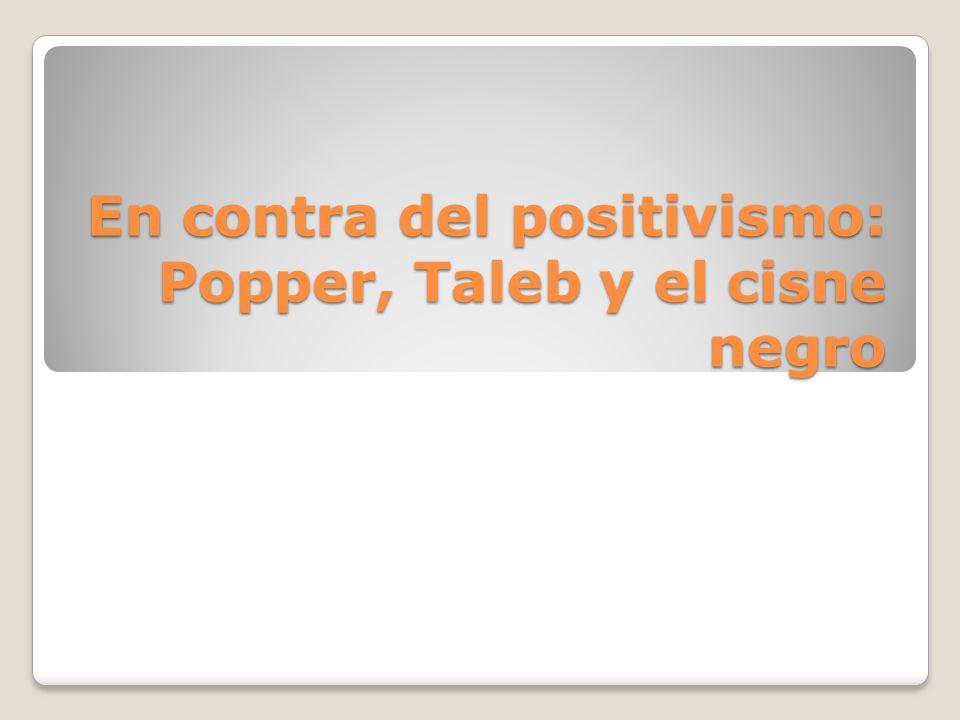 En contra del positivismo: Popper, Taleb y el cisne negro
