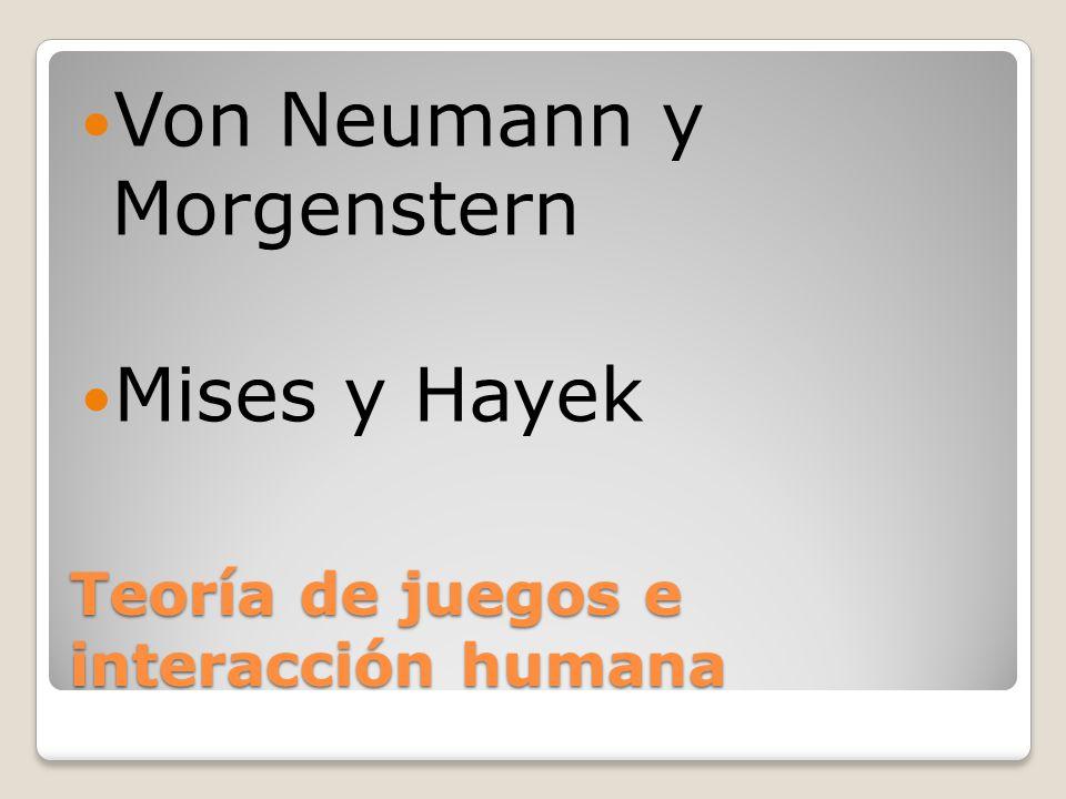 Teoría de juegos e interacción humana Von Neumann y Morgenstern Mises y Hayek