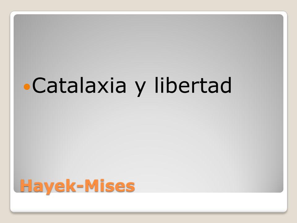 Hayek-Mises Catalaxia y libertad