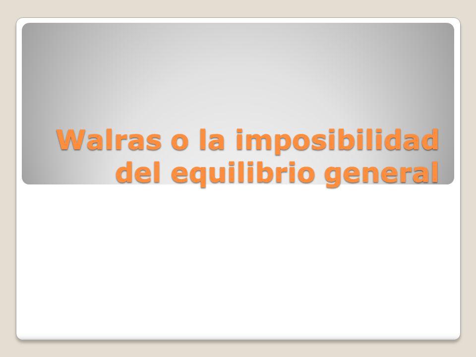 Walras o la imposibilidad del equilibrio general