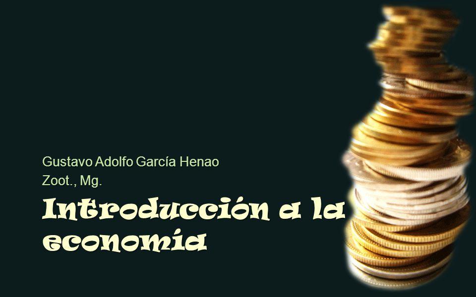 Introducción a la economía Gustavo Adolfo García Henao Zoot., Mg.