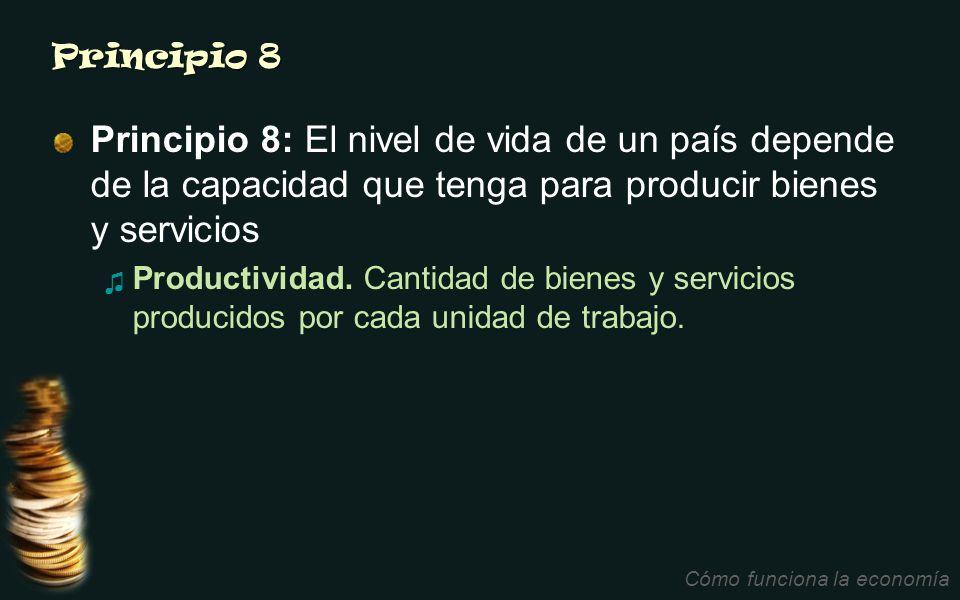 Principio 8 Principio 8: El nivel de vida de un país depende de la capacidad que tenga para producir bienes y servicios Productividad. Cantidad de bie