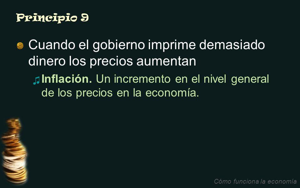 Principio 9 Cuando el gobierno imprime demasiado dinero los precios aumentan Inflación. Un incremento en el nivel general de los precios en la economí