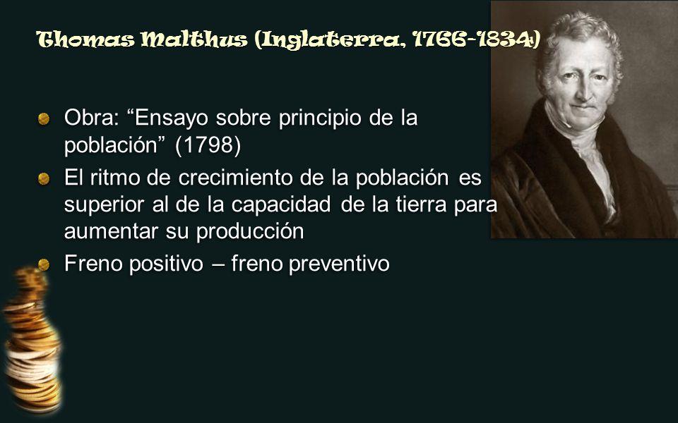 Thomas Malthus (Inglaterra, 1766-1834) Obra: Ensayo sobre principio de la población (1798) El ritmo de crecimiento de la población es superior al de l