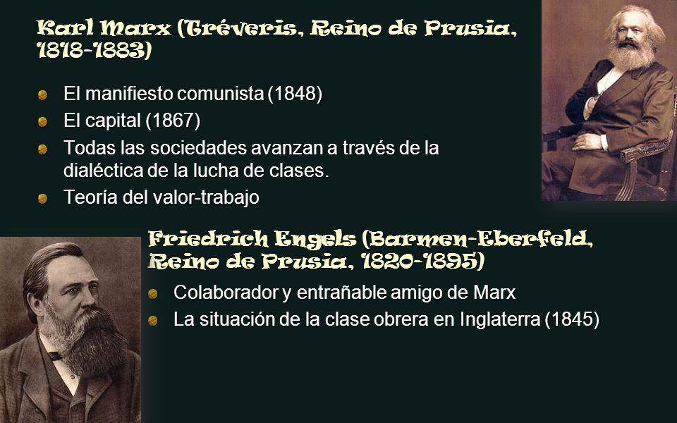 Karl Marx (Tréveris, Reino de Prusia, 1818-1883) El manifiesto comunista (1848) El capital (1867) Todas las sociedades avanzan a través de la dialécti