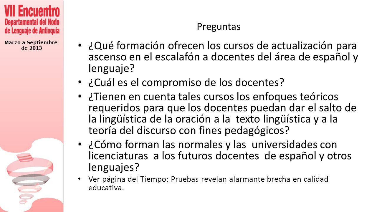 Marzo a Septiembre de 2013 Preguntas ¿Qué formación ofrecen los cursos de actualización para ascenso en el escalafón a docentes del área de español y lenguaje.