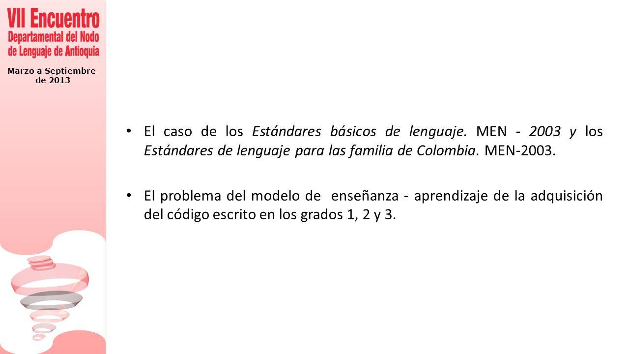 Marzo a Septiembre de 2013 El caso de los Estándares básicos de lenguaje. MEN - 2003 y los Estándares de lenguaje para las familia de Colombia. MEN-20