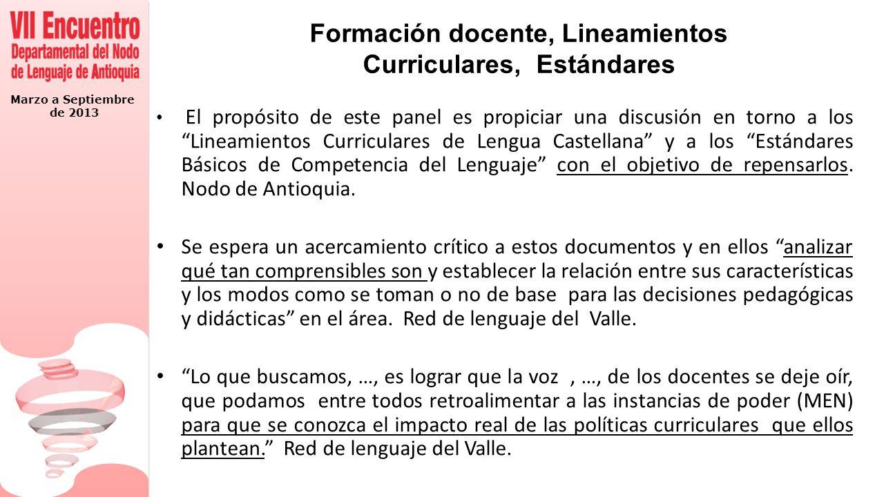 Marzo a Septiembre de 2013 Formación docente, Lineamientos Curriculares, Estándares El propósito de este panel es propiciar una discusión en torno a l