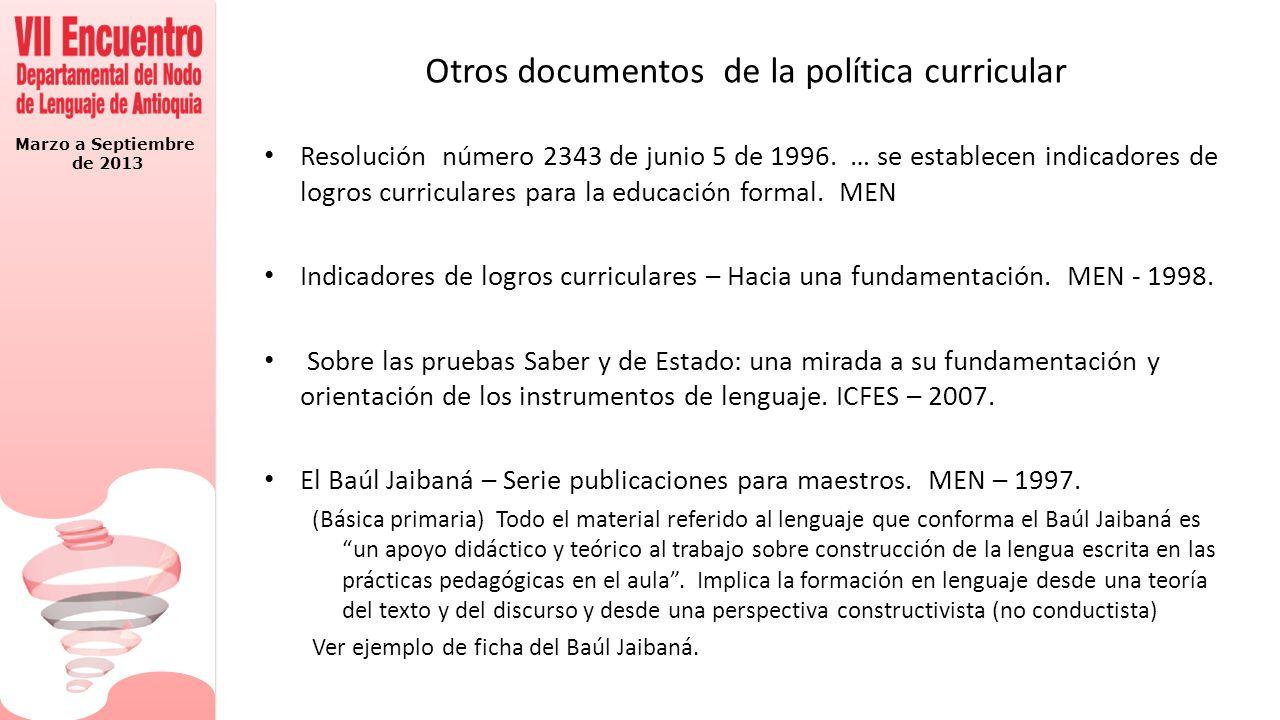 Marzo a Septiembre de 2013 Otros documentos de la política curricular Resolución número 2343 de junio 5 de 1996. … se establecen indicadores de logros