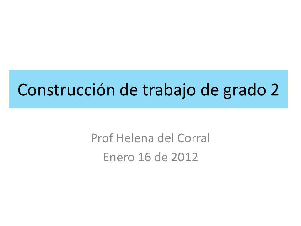 Construcción de trabajo de grado 2 Prof Helena del Corral Enero 16 de 2012