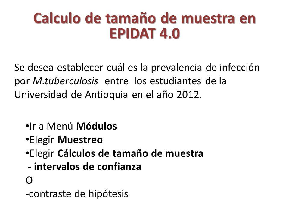Calculo de tamaño de muestra en EPIDAT 4.0 Piden : Tamaño de la población: 35,000 Proporción esperada: 33% Nivel de confianza: 95% Precisión absoluta: % Mínimo 2% Máximo 10% Incremento 1%