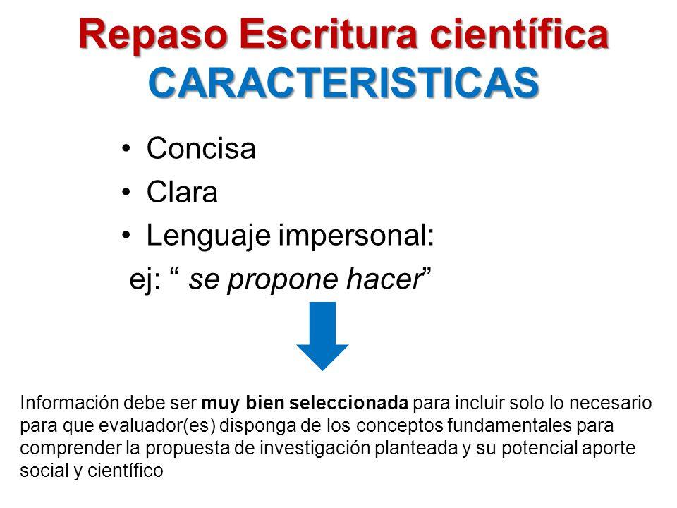 Repaso Escritura científica CARACTERISTICAS Concisa Clara Lenguaje impersonal: ej: se propone hacer Información debe ser muy bien seleccionada para in