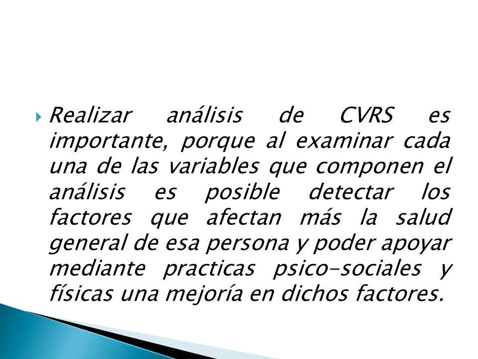 Realizar análisis de CVRS es importante, porque al examinar cada una de las variables que componen el análisis es posible detectar los factores que afectan más la salud general de esa persona y poder apoyar mediante practicas psico-sociales y físicas una mejoría en dichos factores.