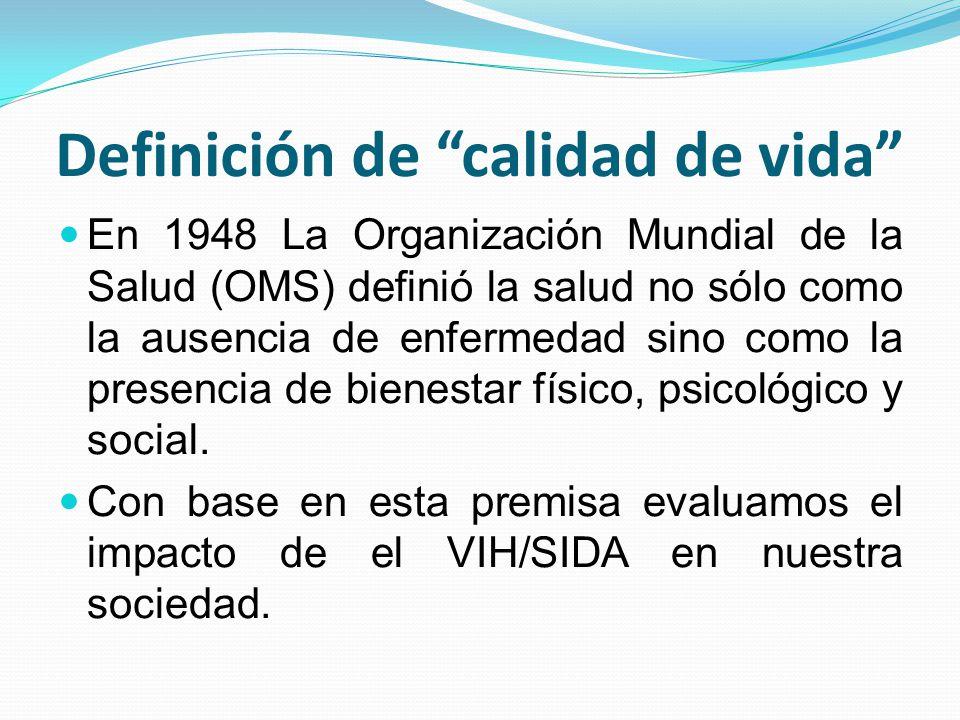 Definición de calidad de vida En 1948 La Organización Mundial de la Salud (OMS) definió la salud no sólo como la ausencia de enfermedad sino como la p