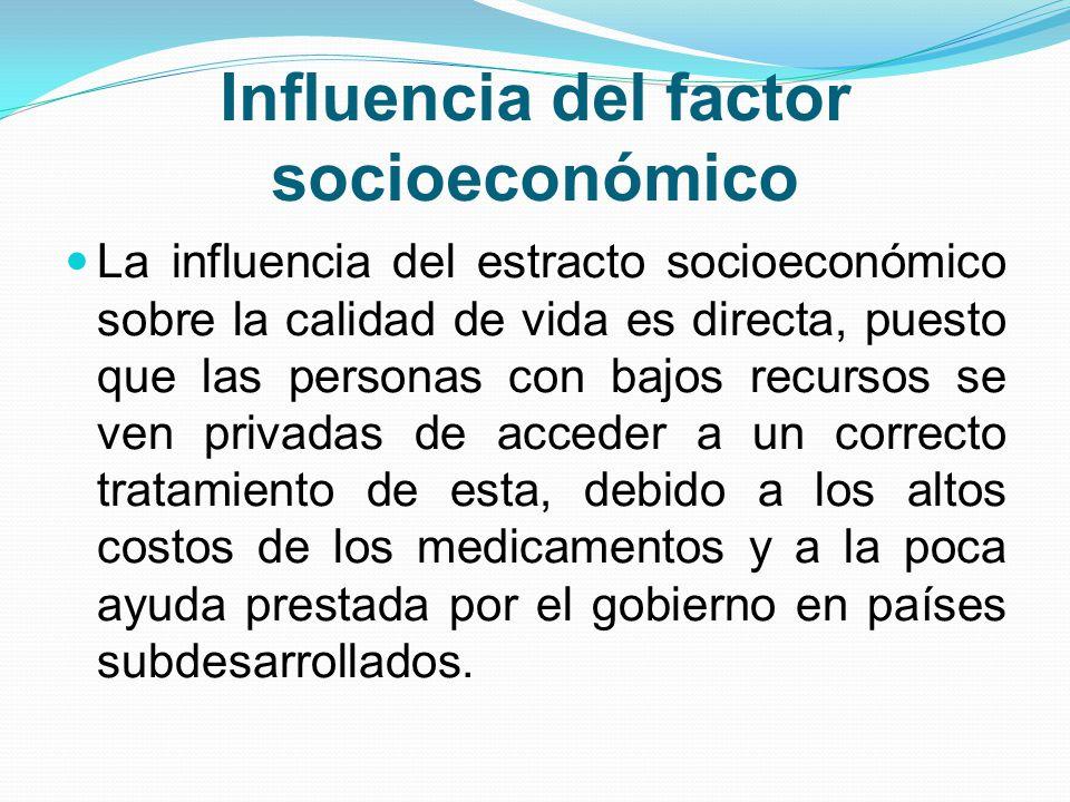 Influencia del factor socioeconómico La influencia del estracto socioeconómico sobre la calidad de vida es directa, puesto que las personas con bajos