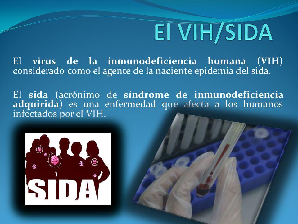 El virus de la inmunodeficiencia humana (VIH) considerado como el agente de la naciente epidemia del sida. El sida (acrónimo de síndrome de inmunodefi