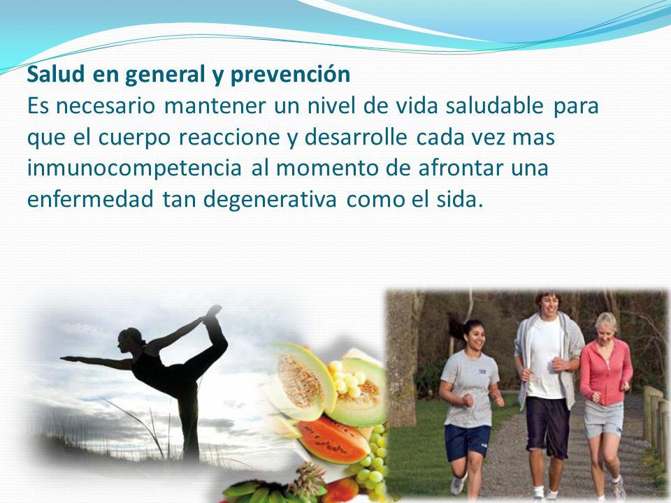 Salud en general y prevención Es necesario mantener un nivel de vida saludable para que el cuerpo reaccione y desarrolle cada vez mas inmunocompetenci