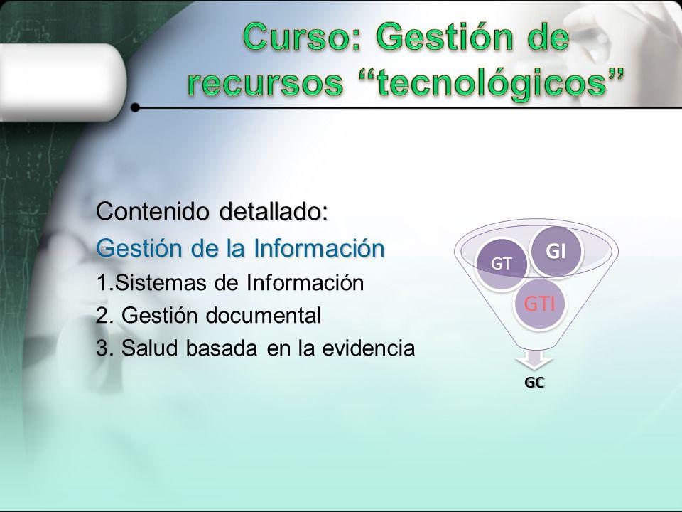 Contenido detallado: Gestión de la Información 1.Sistemas de Información 2. Gestión documental 3. Salud basada en la evidenciaGC GTI GT GI