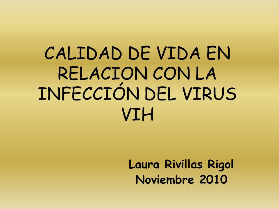 CALIDAD DE VIDA EN RELACION CON LA INFECCIÓN DEL VIRUS VIH Laura Rivillas Rigol Noviembre 2010