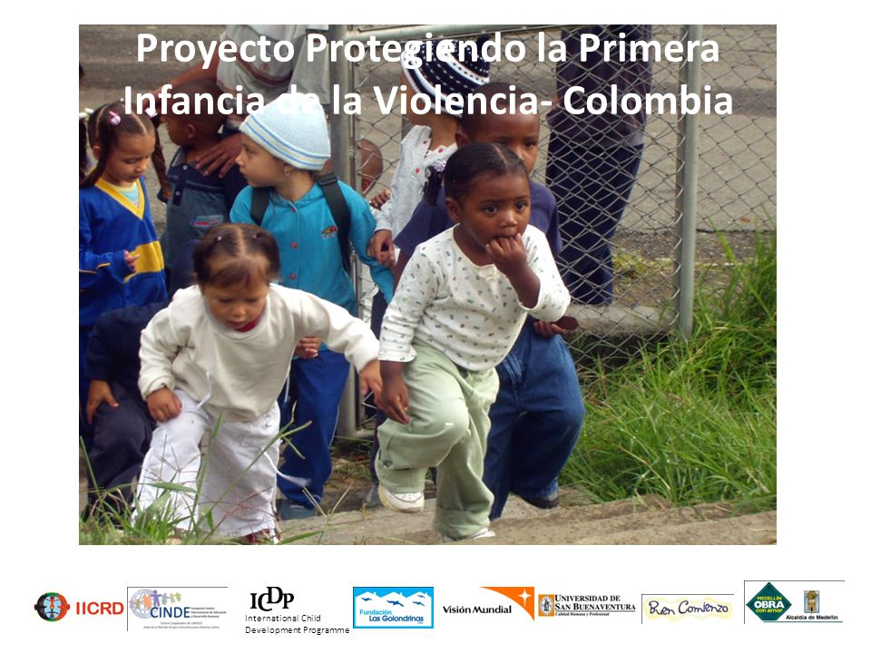 Comuna 8 International Child Development Programme Proyecto Protegiendo la Primera Infancia de la Violencia- Colombia -