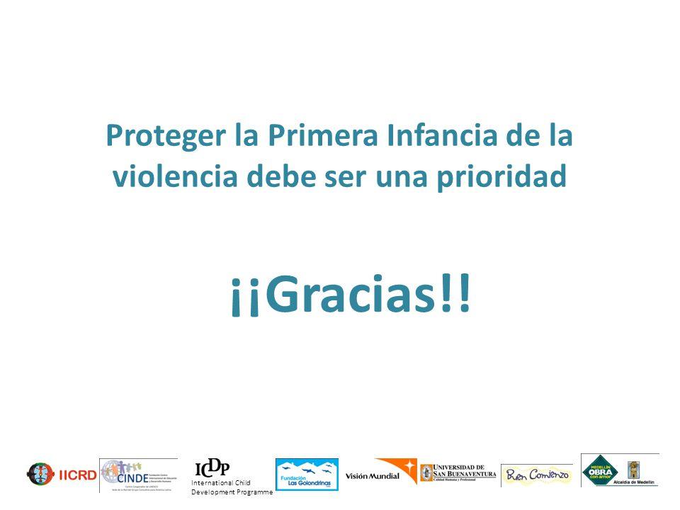 Proteger la Primera Infancia de la violencia debe ser una prioridad ¡¡Gracias!! International Child Development Programme