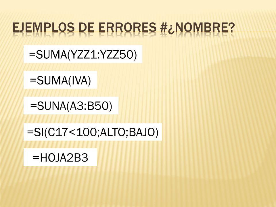 =SUMA(IVA) =SUMA(YZZ1:YZZ50) =SUNA(A3:B50) =SI(C17<100;ALTO;BAJO) =HOJA2B3