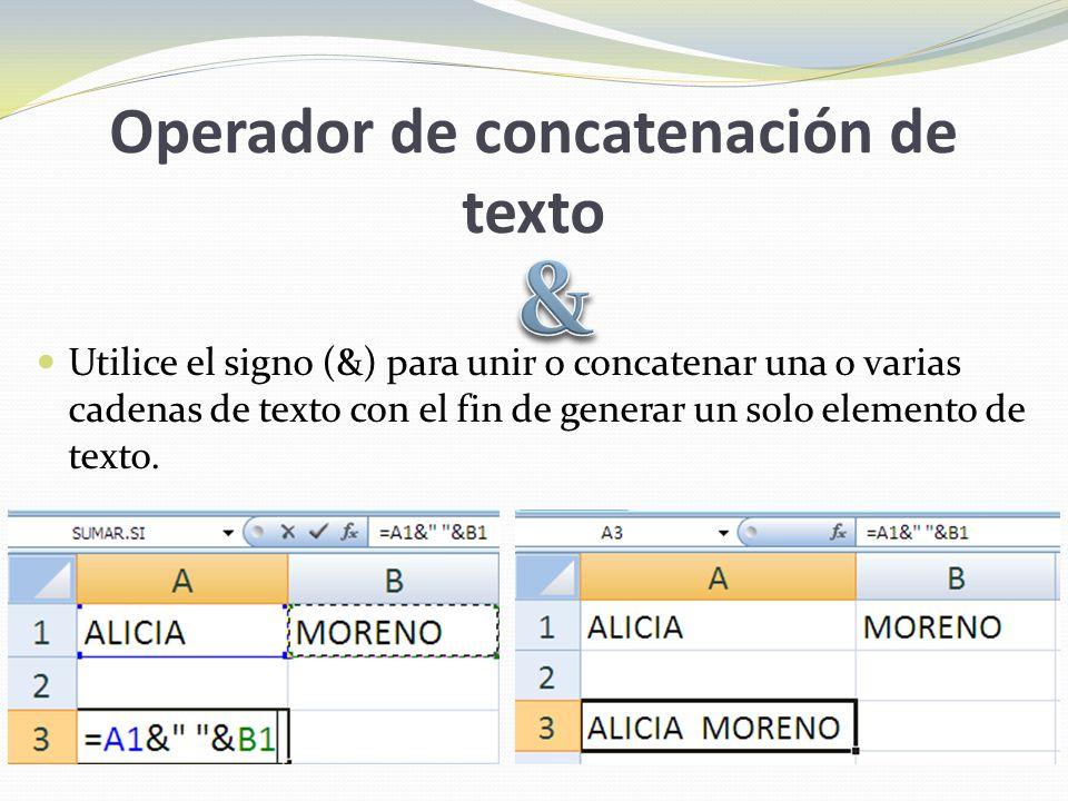 Operador de concatenación de texto Utilice el signo (&) para unir o concatenar una o varias cadenas de texto con el fin de generar un solo elemento de texto.