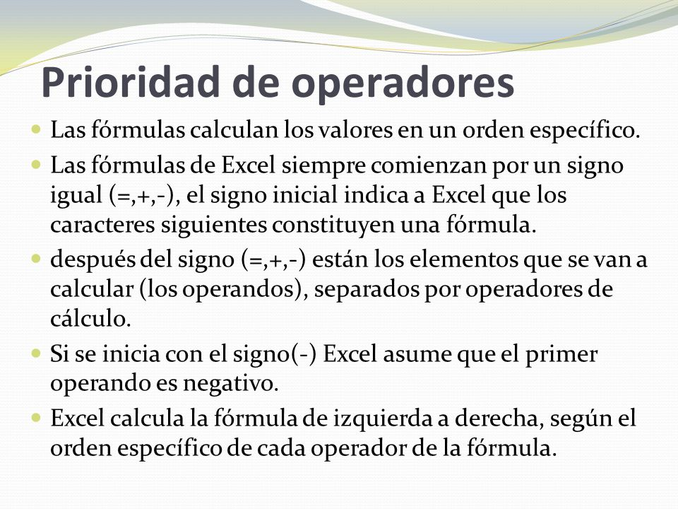 Prioridad de operadores Las fórmulas calculan los valores en un orden específico.