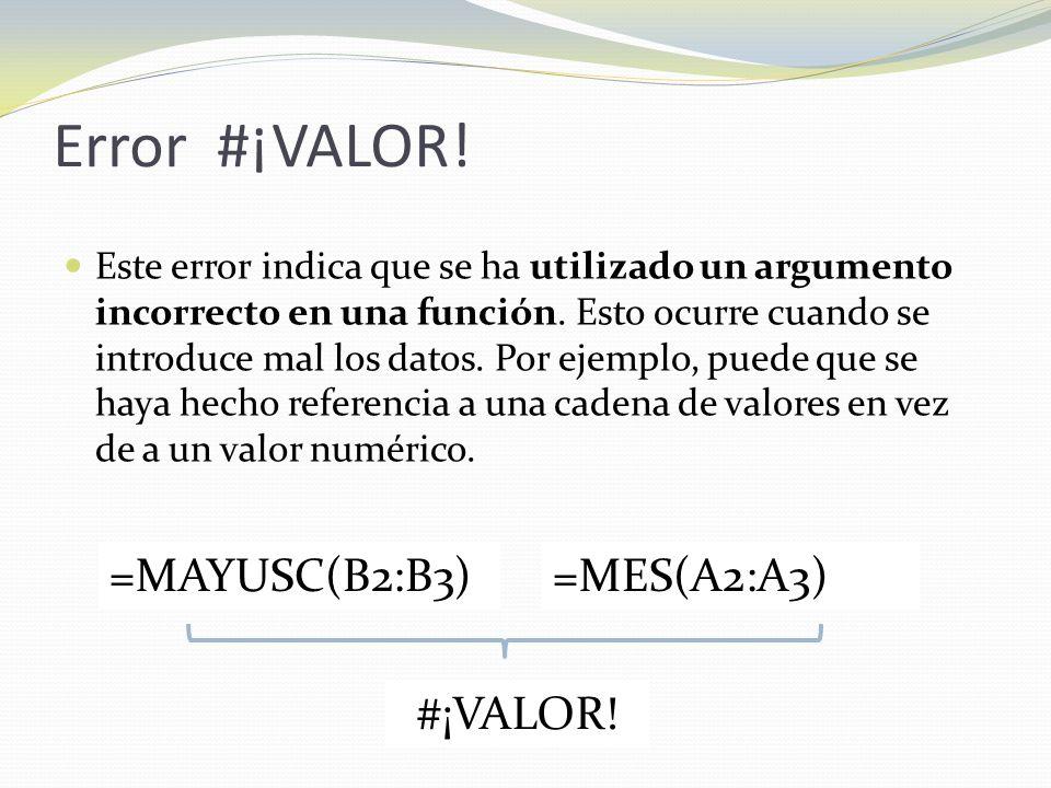 Error #¡VALOR.Este error indica que se ha utilizado un argumento incorrecto en una función.